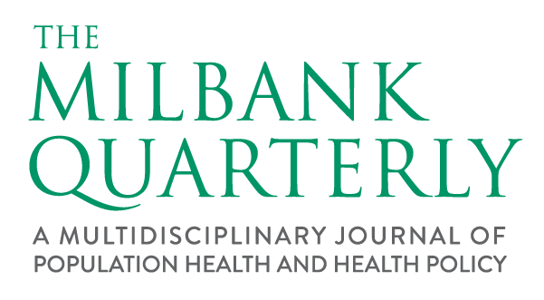 The Milbank Quarterly | A Multidisciplinary Journal of Population Health and Health Policy