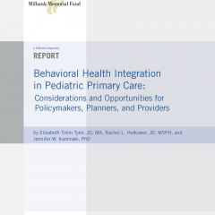 Behavioral Health Integration in Pediatric Primary Care: Considerations and Opportunities for Policymakers, Planners, and Providers